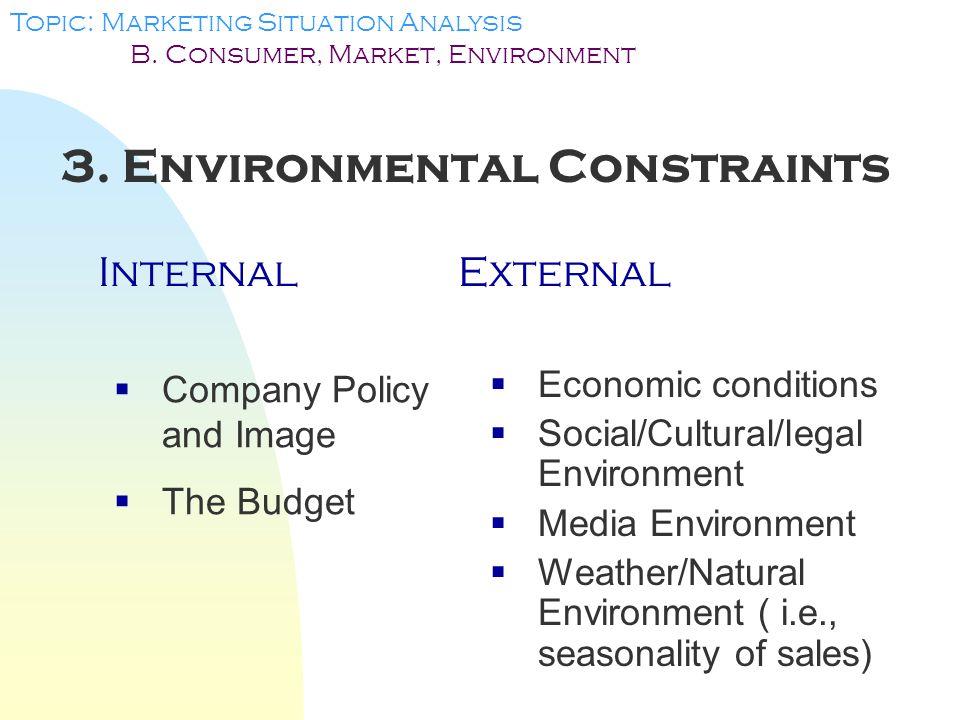 3.Environmental Constraints InternalExternal Topic: Marketing Situation Analysis B.
