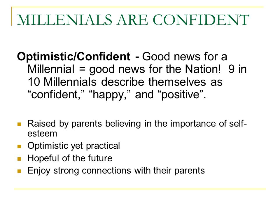 MILLENIALS ARE CONFIDENT Optimistic/Confident - Good news for a Millennial = good news for the Nation.