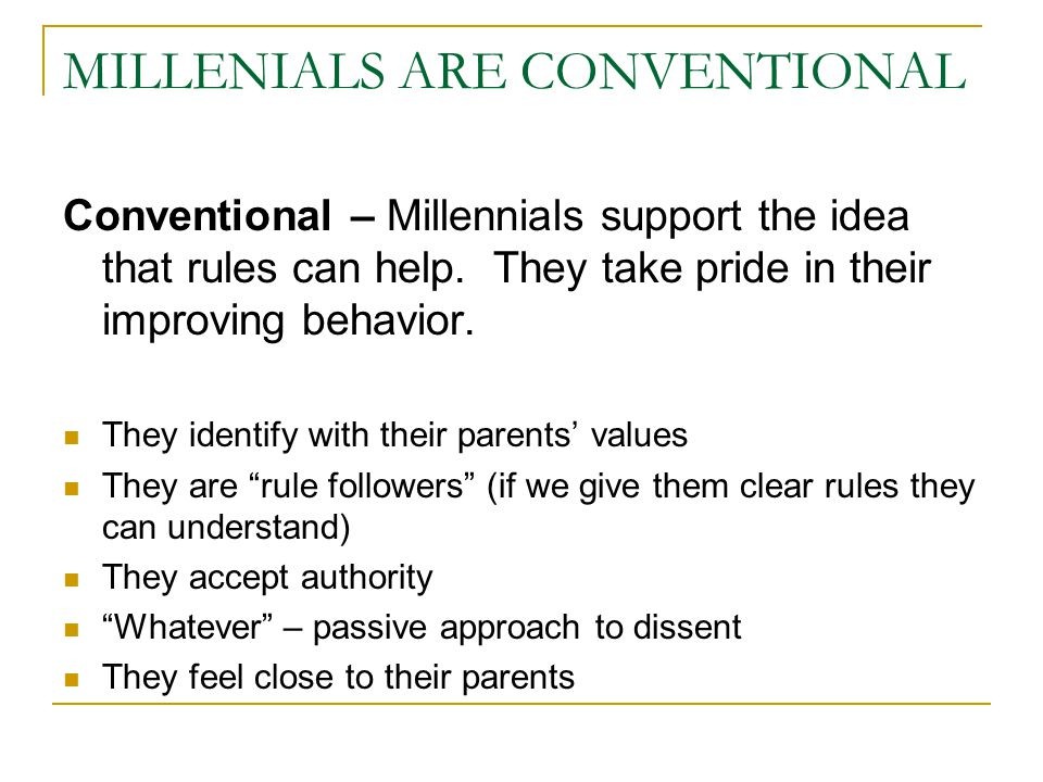 MILLENIALS ARE CONVENTIONAL Conventional – Millennials support the idea that rules can help.
