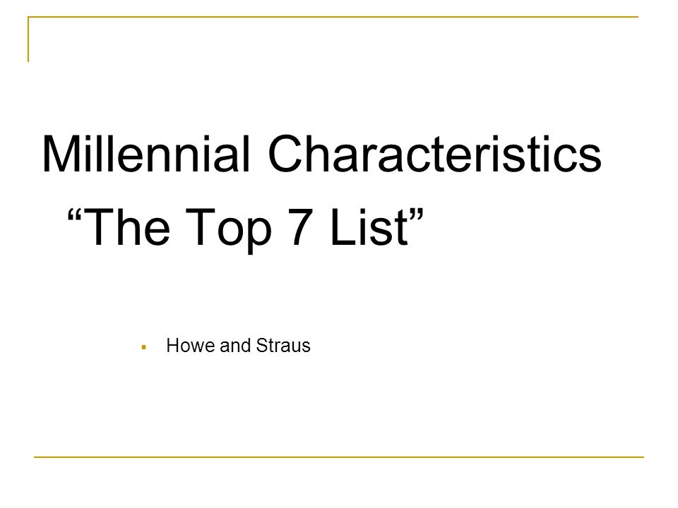 Millennial Characteristics The Top 7 List  Howe and Straus