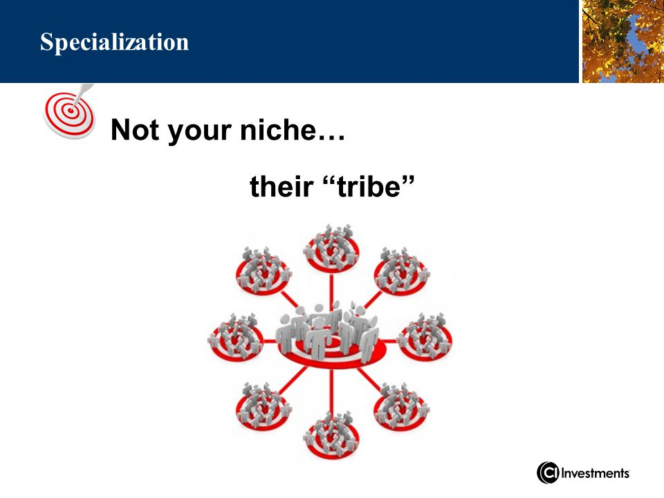 Not your niche… Specialization their tribe