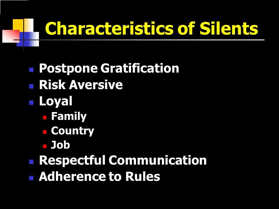 Characteristics of Silents Postpone Gratification Risk Aversive Loyal Family Country Job Respectful Communication Adherence to Rules