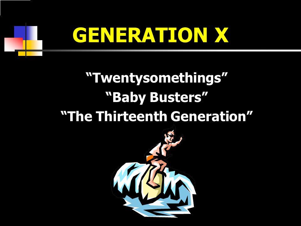 GENERATION X Twentysomethings Baby Busters The Thirteenth Generation