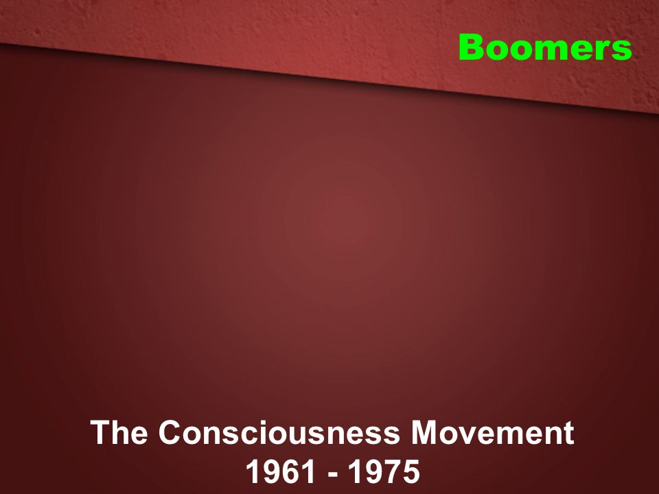 Boomers The Consciousness Movement 1961 - 1975