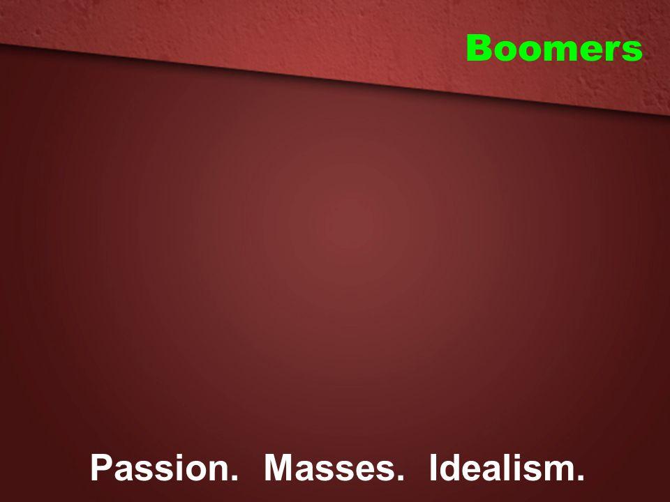 Boomers Passion. Masses. Idealism.