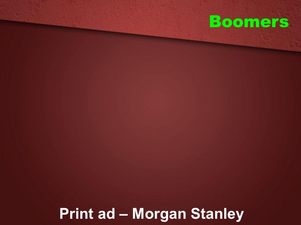 Boomers Print ad – Morgan Stanley