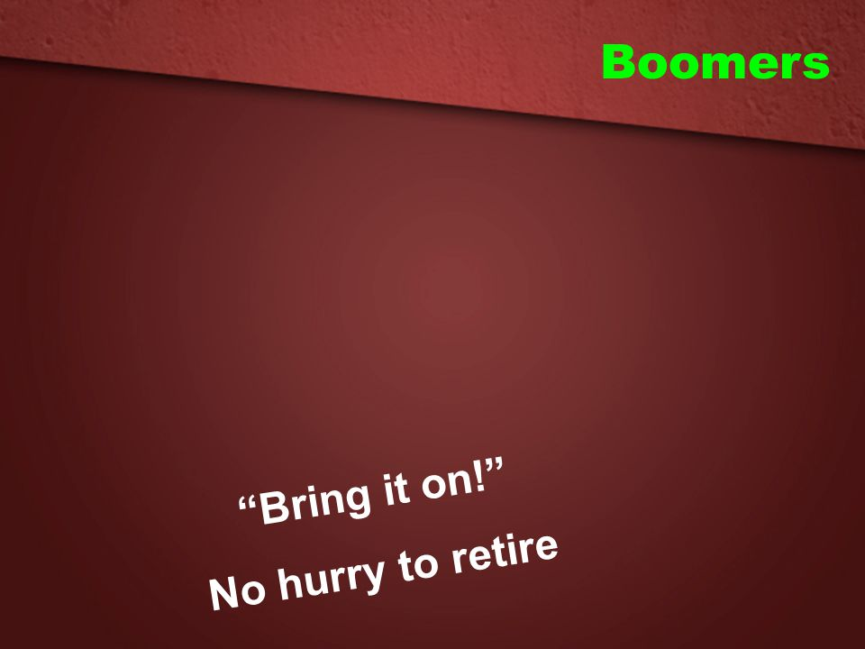 """Boomers """"Bring it on!"""" No hurry to retire"""