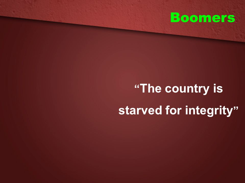 """Boomers """" The country is starved for integrity """""""
