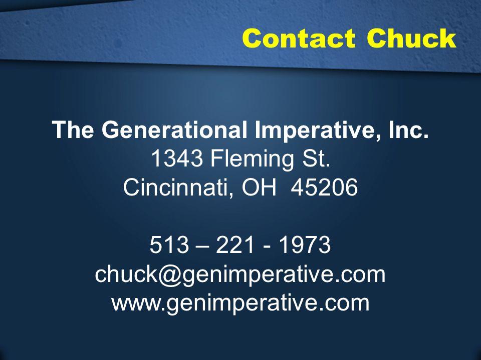 Contact Chuck The Generational Imperative, Inc. 1343 Fleming St. Cincinnati, OH 45206 513 – 221 - 1973 chuck@genimperative.com www.genimperative.com