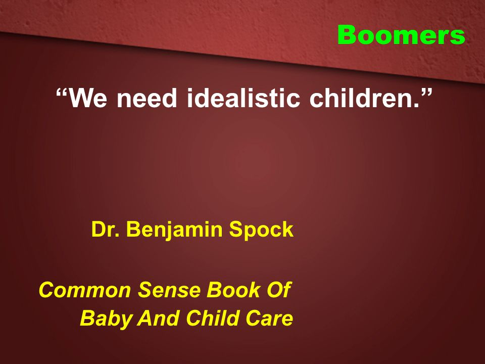 """Boomers """"We need idealistic children."""" Dr. Benjamin Spock Common Sense Book Of Baby And Child Care"""