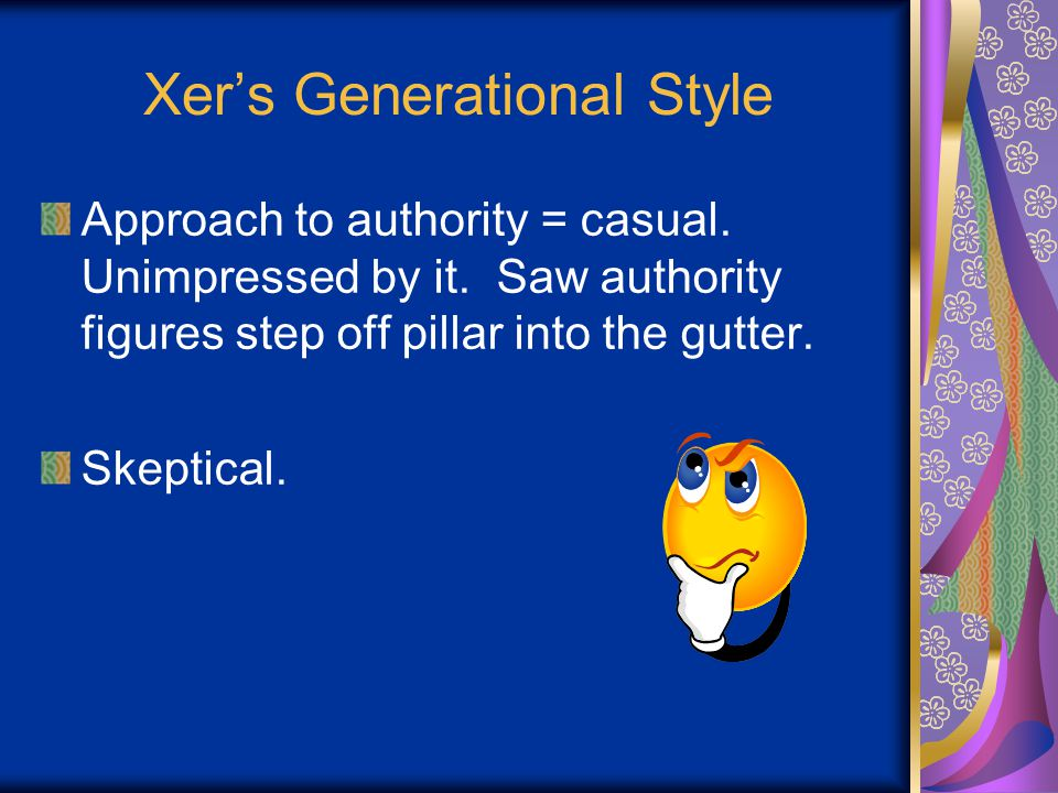 Xer's Generational Style Approach to authority = casual.