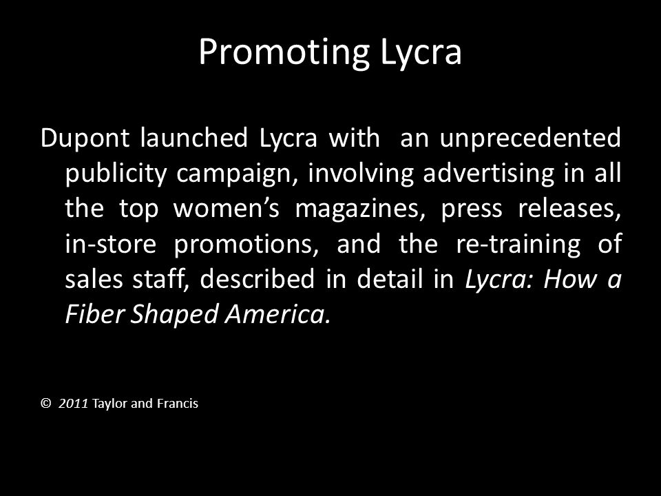 Promoting Lycra Dupont launched Lycra with an unprecedented publicity campaign, involving advertising in all the top women's magazines, press releases