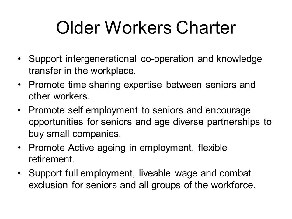 Older Workers Charter Support intergenerational co-operation and knowledge transfer in the workplace.