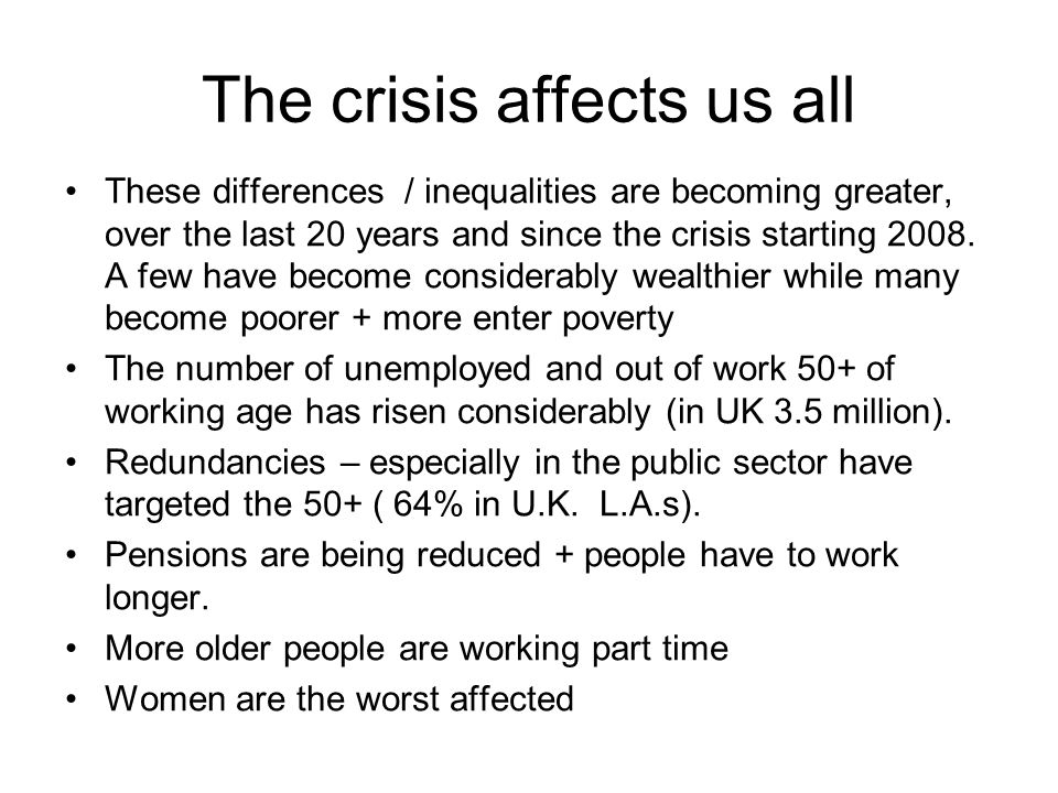 The crisis affects us all These differences / inequalities are becoming greater, over the last 20 years and since the crisis starting 2008.