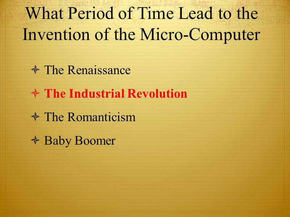 What Period of Time Lead to the Invention of the Micro-Computer  The Renaissance  The Industrial Revolution  The Romanticism  Baby Boomer