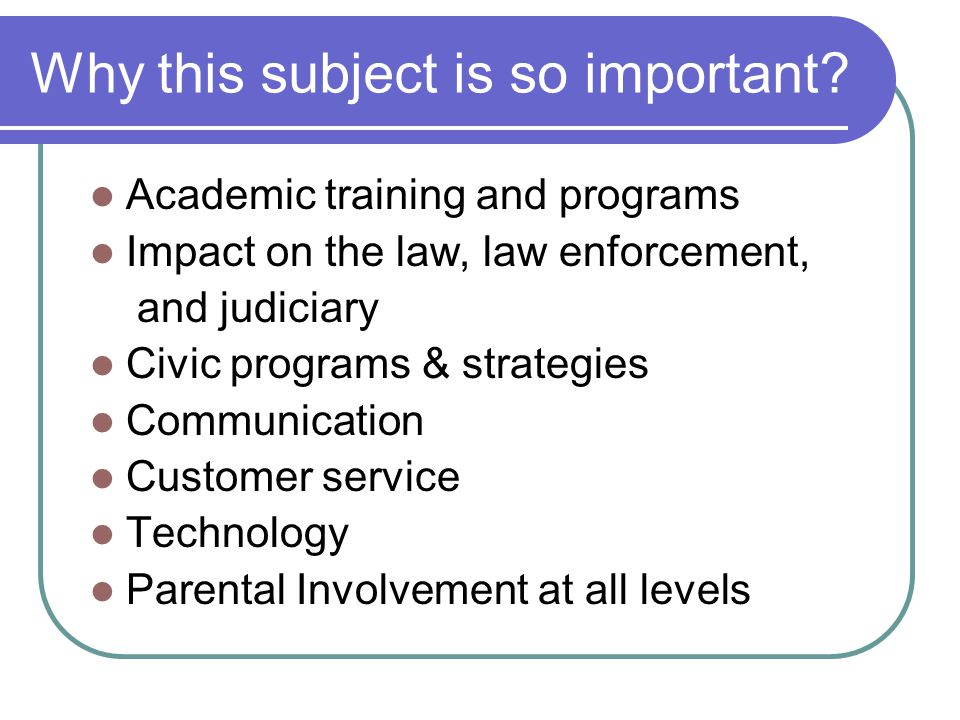 Why this subject is so important? Academic training and programs Impact on the law, law enforcement, and judiciary Civic programs & strategies Communi