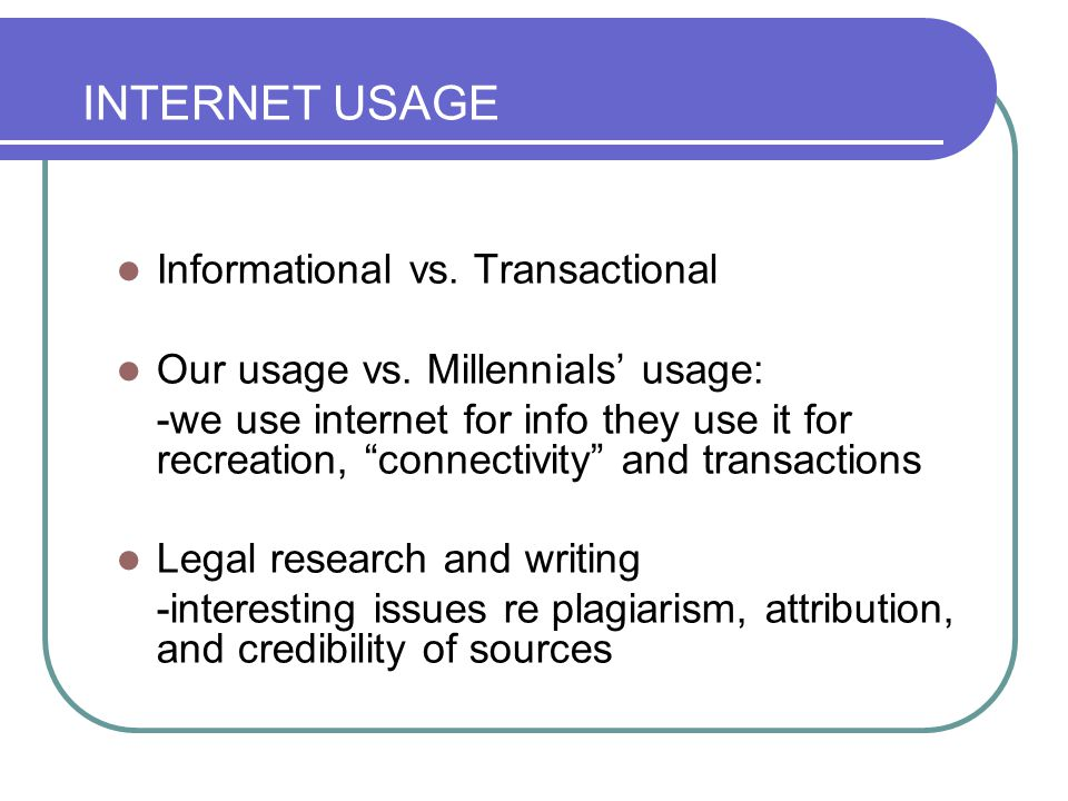 INTERNET USAGE Informational vs. Transactional Our usage vs.