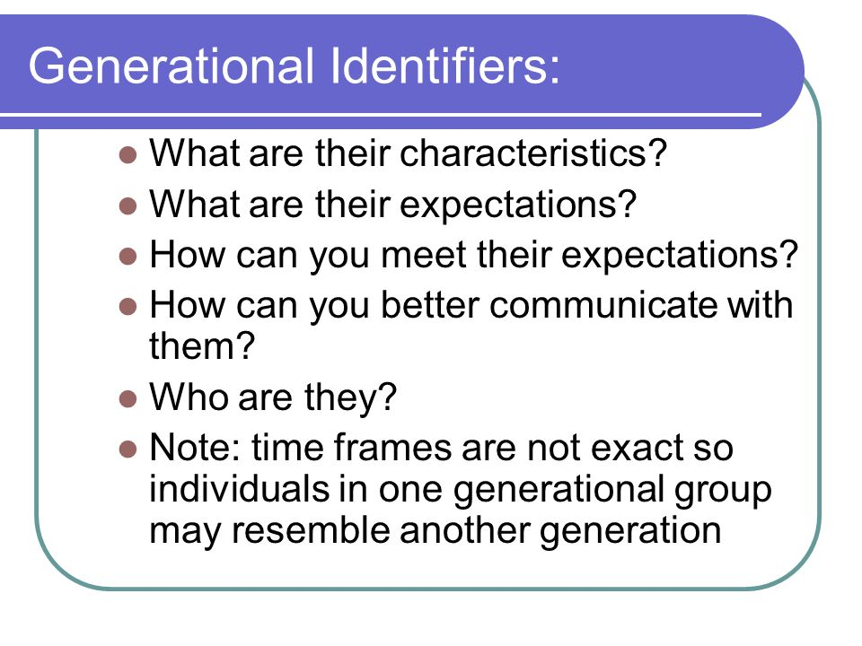 Generational Identifiers: What are their characteristics.