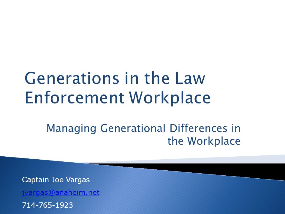 Managing Generational Differences in the Workplace Captain Joe Vargas jvargas@anaheim.net 714-765-1923