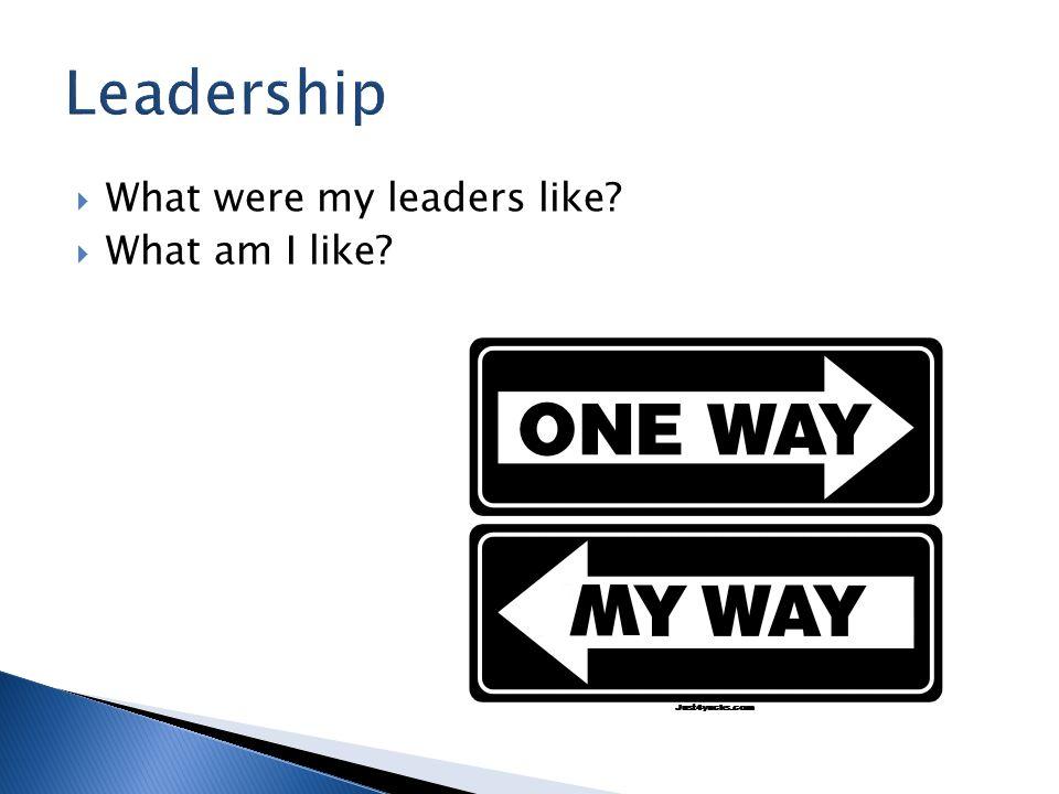  What were my leaders like  What am I like