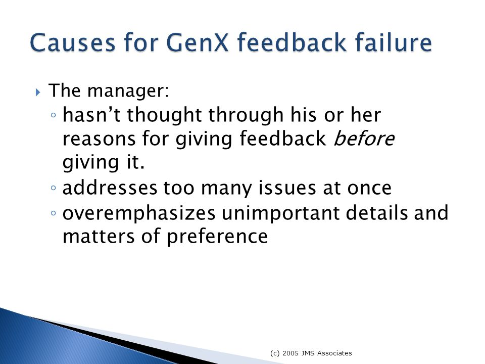  The manager: ◦ hasn't thought through his or her reasons for giving feedback before giving it.