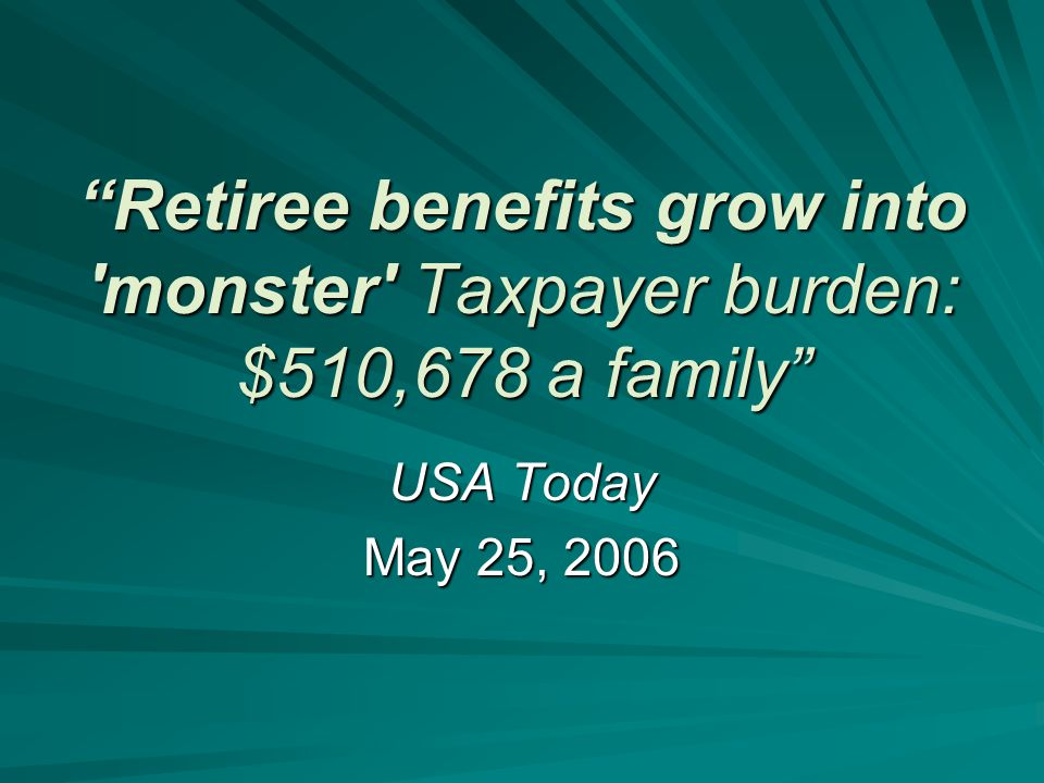 Retiree benefits grow into monster Taxpayer burden: $510,678 a family USA Today May 25, 2006