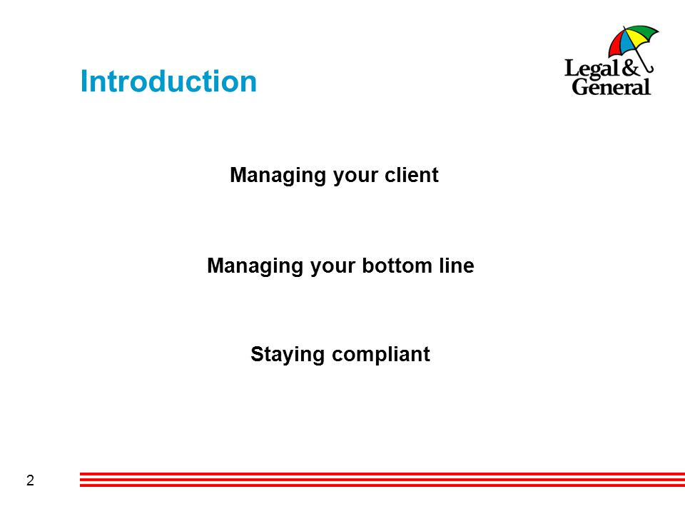 2 Introduction Managing your client Managing your bottom line Staying compliant