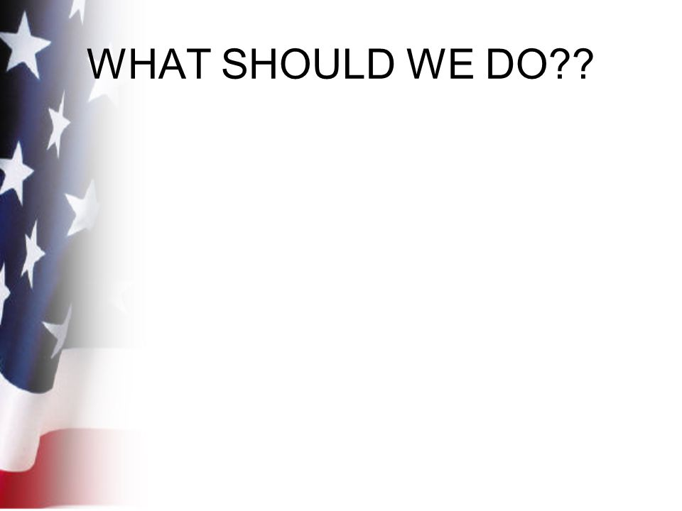 WHAT SHOULD WE DO