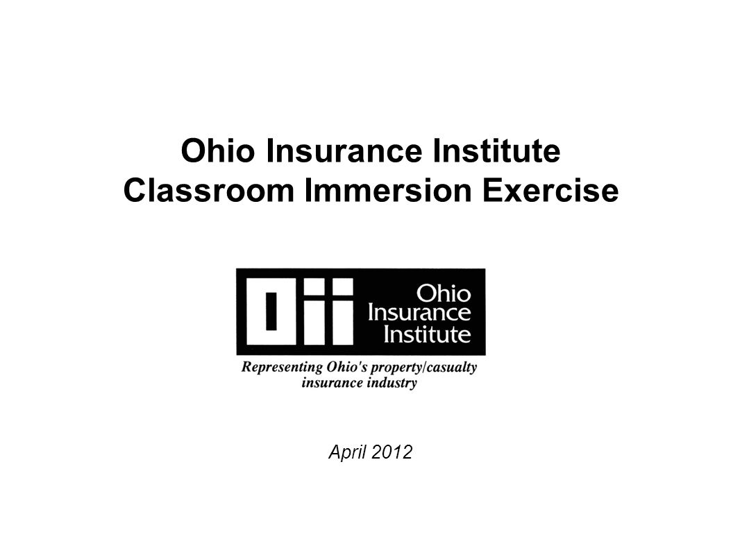 Ohio Insurance Institute Classroom Immersion Exercise April 2012