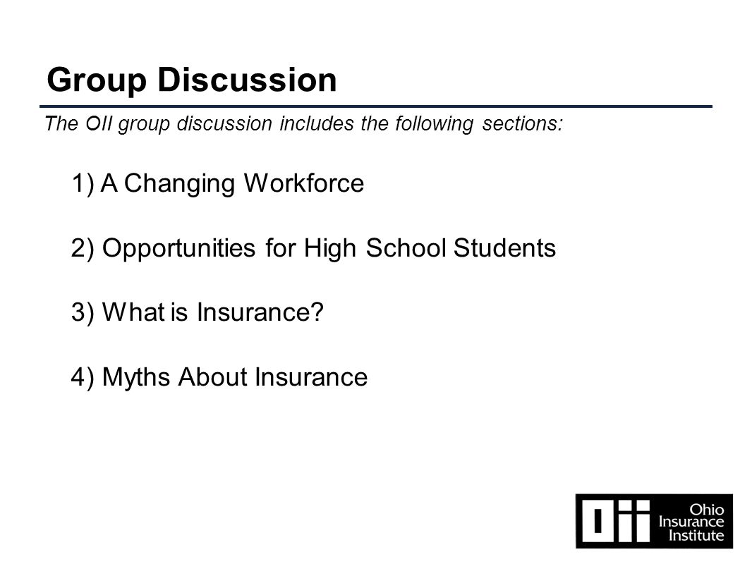 Group Discussion 1) A Changing Workforce 2) Opportunities for High School Students 3) What is Insurance.