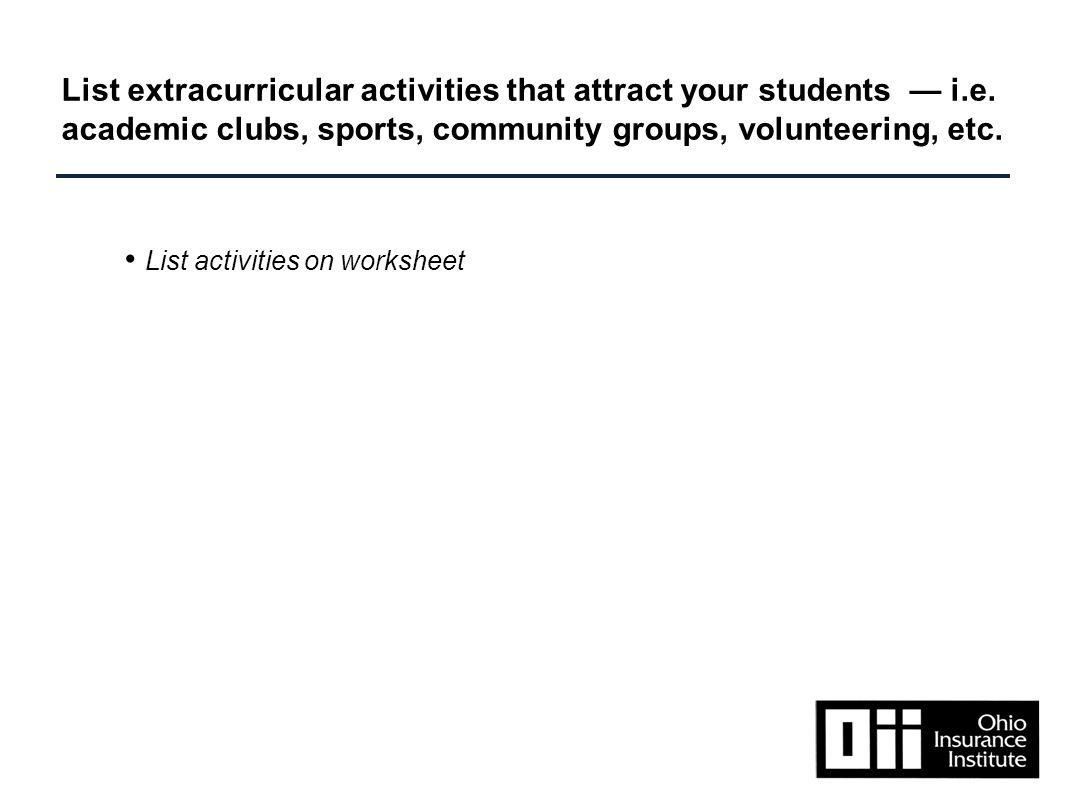 List activities on worksheet List extracurricular activities that attract your students — i.e.