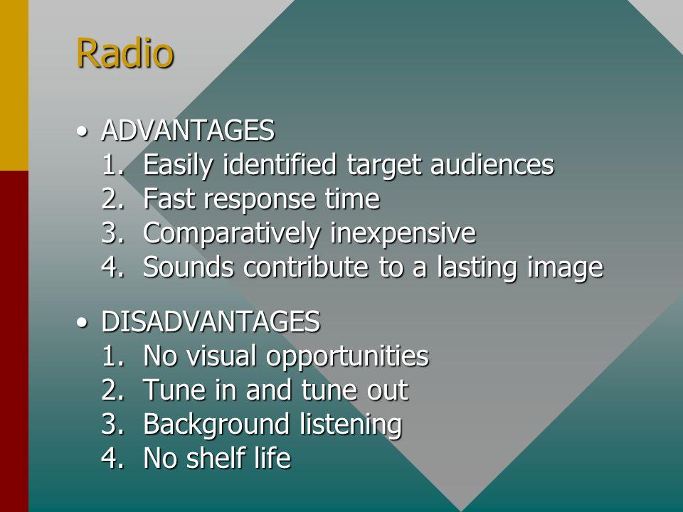 Radio ADVANTAGES 1. Easily identified target audiences 2.