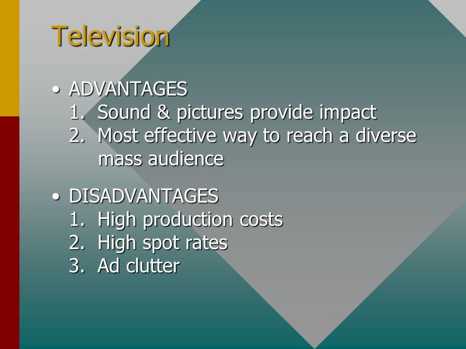 Television ADVANTAGES 1. Sound & pictures provide impact 2.
