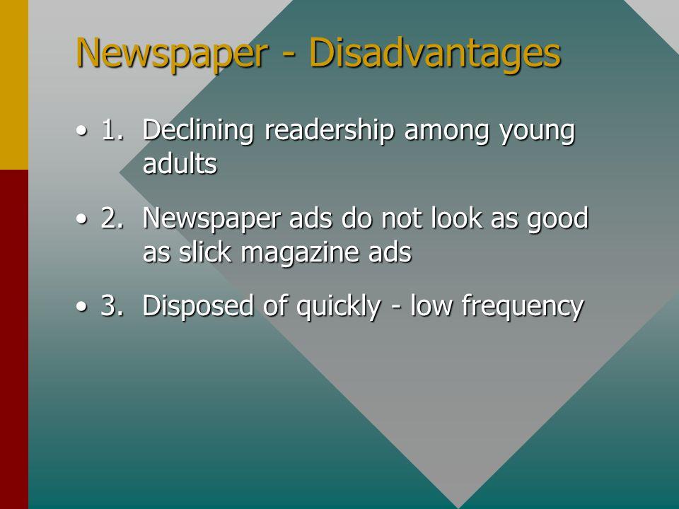 Newspaper - Disadvantages 1. Declining readership among young adults1.