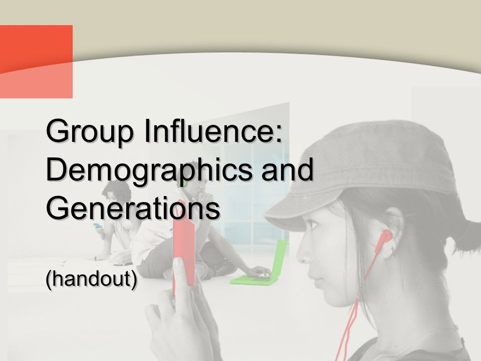 Group Influence: Demographics and Generations (handout)