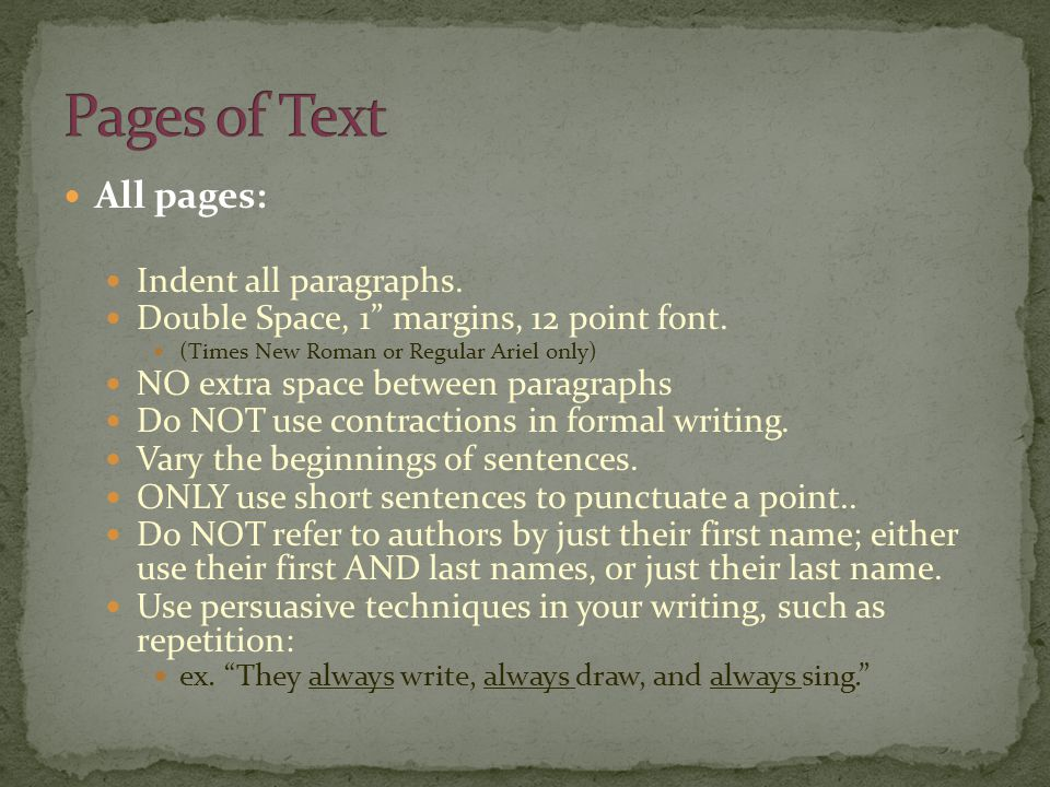 All pages: Indent all paragraphs. Double Space, 1 margins, 12 point font.