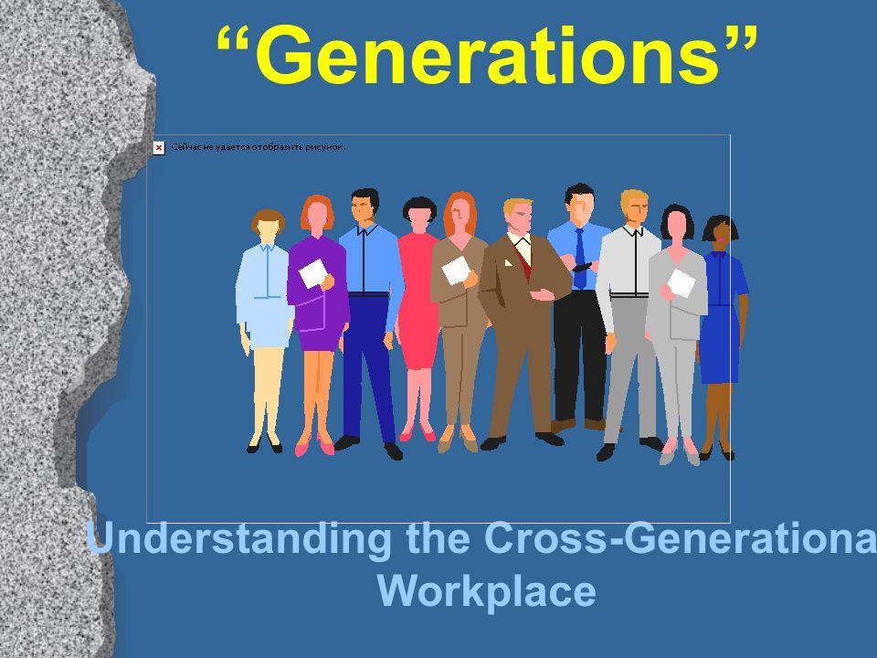 """Generations"" Understanding the Cross-Generational Workplace"