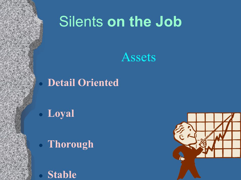 Silents on the Job Assets l Detail Oriented l Loyal l Thorough l Stable
