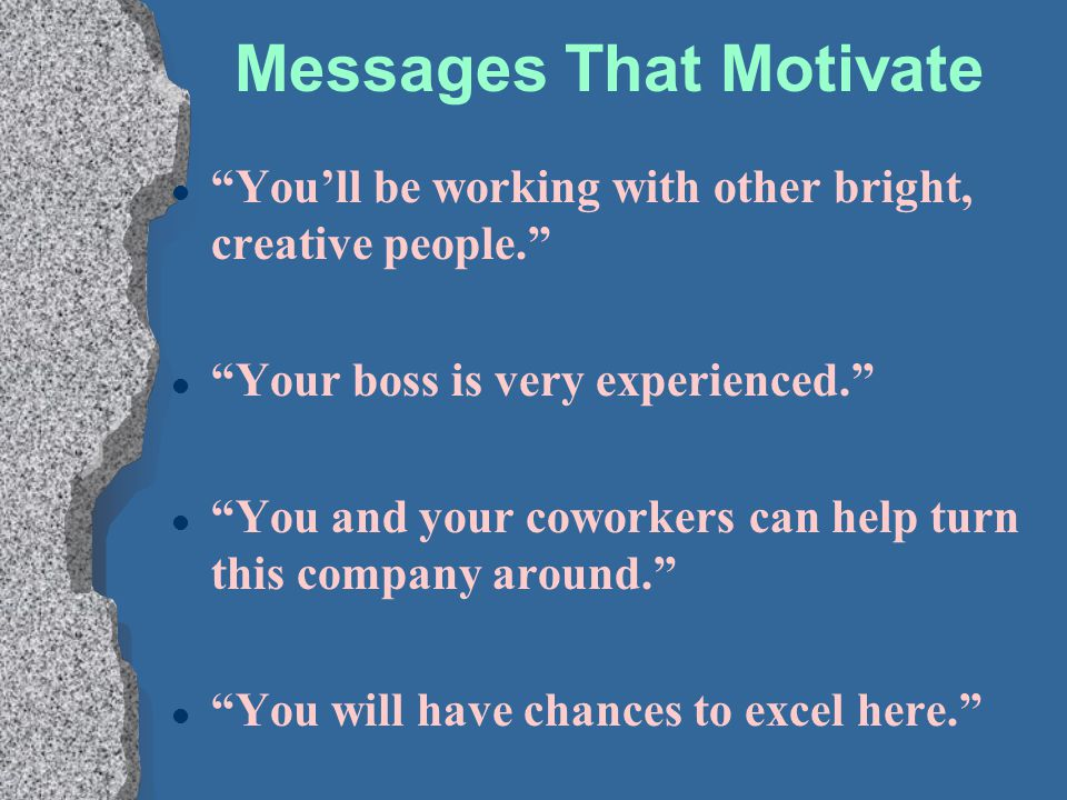 """Messages That Motivate l """"You'll be working with other bright, creative people."""" l """"Your boss is very experienced."""" l """"You and your coworkers can help"""