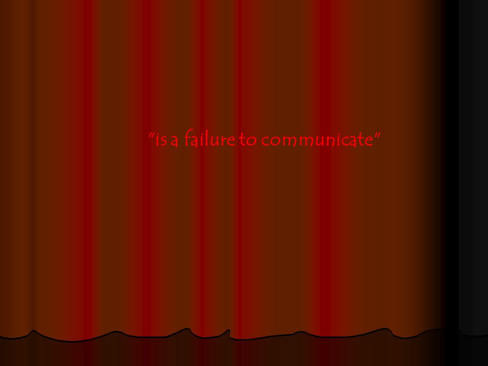 is a failure to communicate