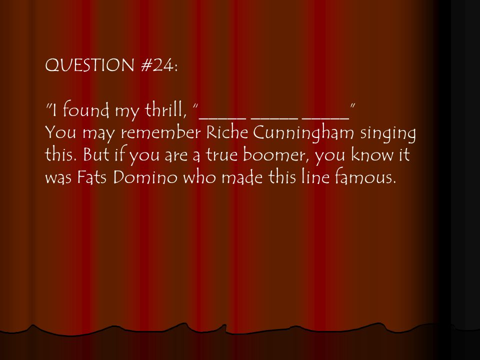 QUESTION #24: I found my thrill, _____ _____ _____ You may remember Riche Cunningham singing this.