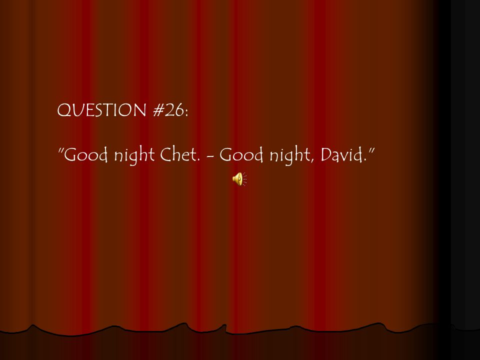 QUESTION #26: Good night Chet. - Good night, David.
