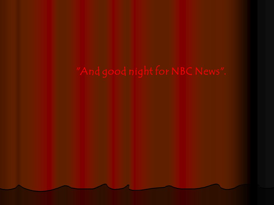 And good night for NBC News .