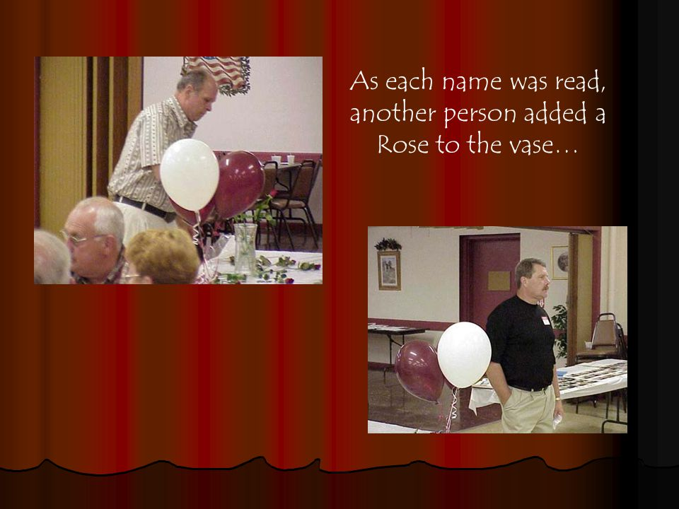 As each name was read, another person added a Rose to the vase…
