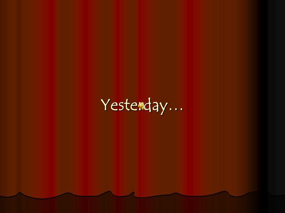 Yesterday…