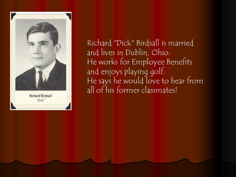 Richard Dick Birdsall is married and lives in Dublin, Ohio.