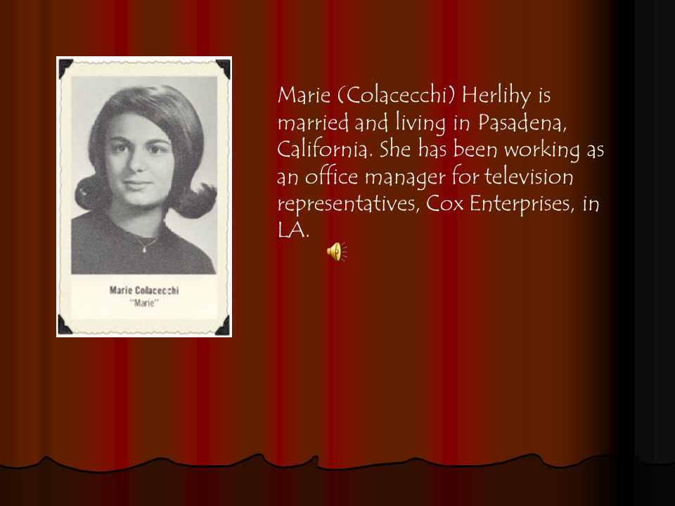 Marie (Colacecchi) Herlihy is married and living in Pasadena, California.