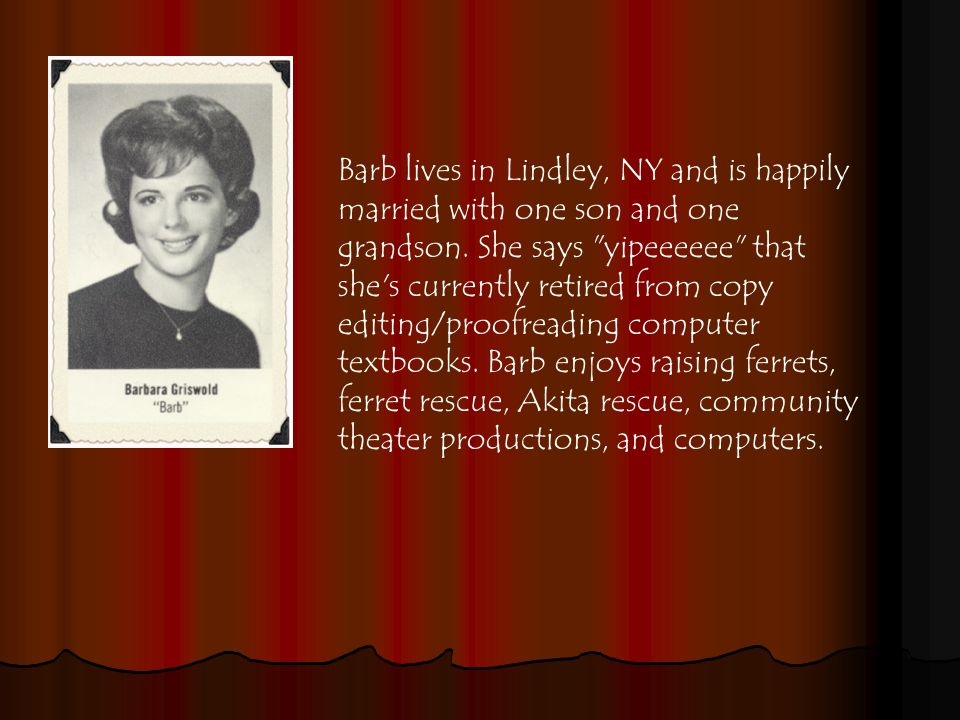 Barb lives in Lindley, NY and is happily married with one son and one grandson.