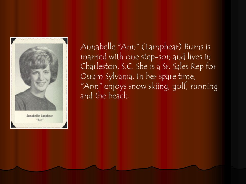 Annabelle Ann (Lamphear) Burns is married with one step-son and lives in Charleston, S.C.