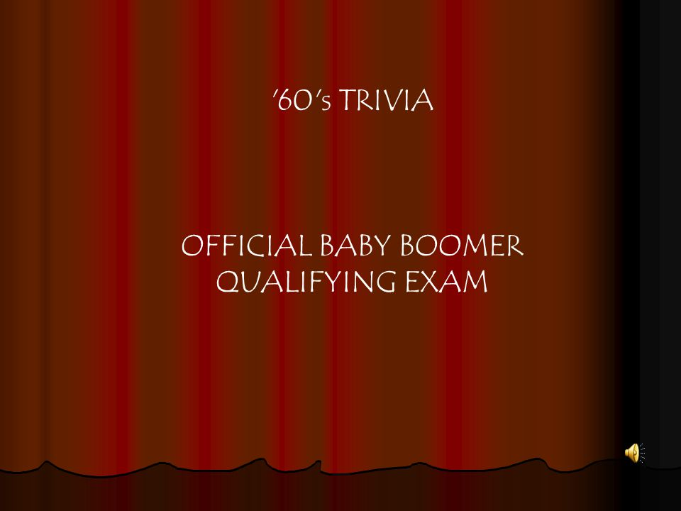 60 s TRIVIA OFFICIAL BABY BOOMER QUALIFYING EXAM